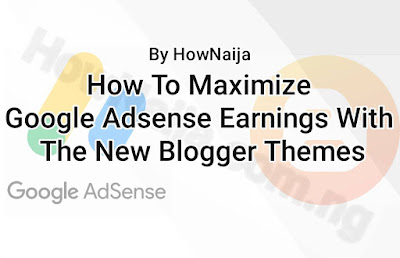 How To Maximize Google Adsense Earnings With The New Blogger Themes