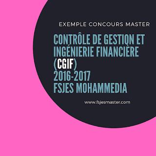 Exemple Concours Master Contrôle de Gestion et Ingénierie Financière (CGIF) 2016-2017 - Fsjes Mohammedia