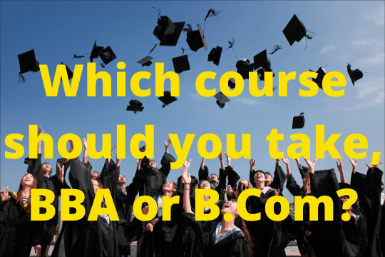 Which course should you take, BBA or B.Com