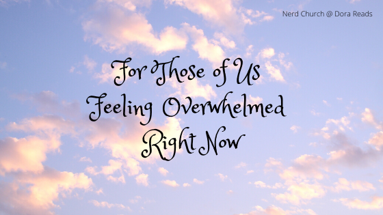 'For Those Of Us Feeling Overwhelmed Right Now' against a background of a sky with fluffy clouds