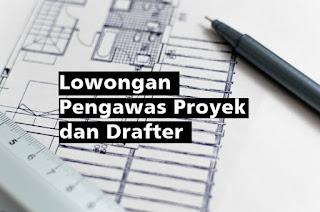 Lowongan Pengawas Proyek dan Drafter