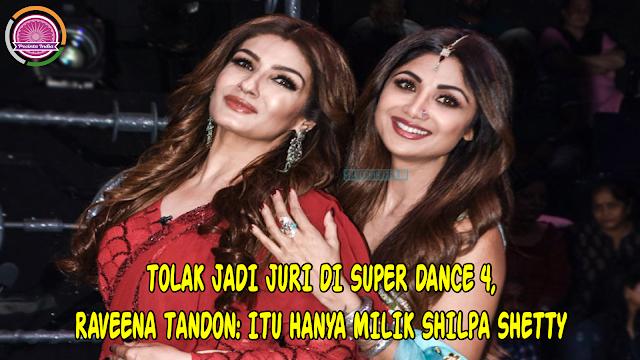 Tolak Jadi Juri di Super Dance 4, Raveena Tandon: Itu Hanya Milik Shilpa Shetty