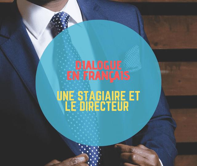 Dialogue en français : Une stagiaire et le directeur