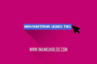 Cara Menonaktifkan Seleksi Teks di Blog