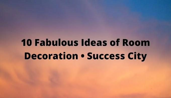 10 Fabulous Ideas of Room Decoration • Success City