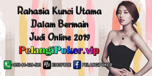 Rahasia-Kunci-Utama-Dalam-Bermain-Judi-Online-2019