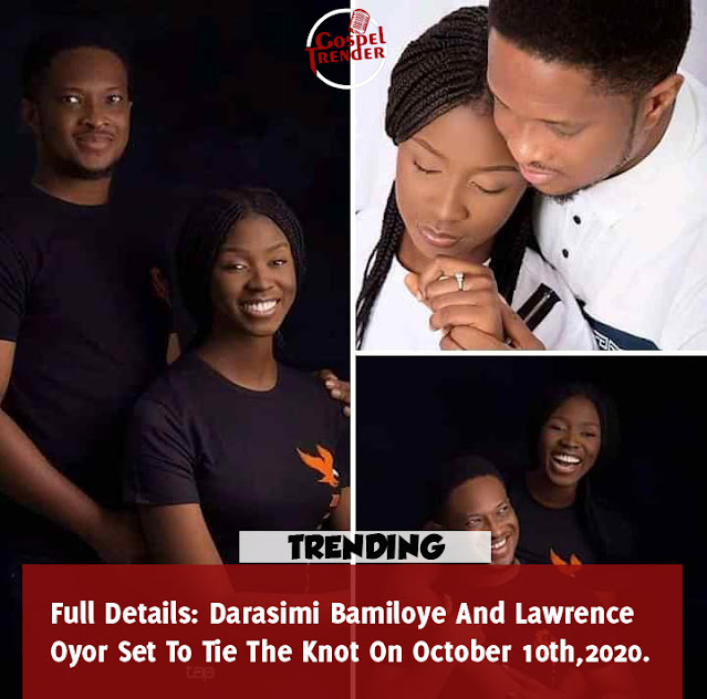 Darasimi Bamiloye And Lawrence Oyor Set To Tie The Knot On October 10th,2020.