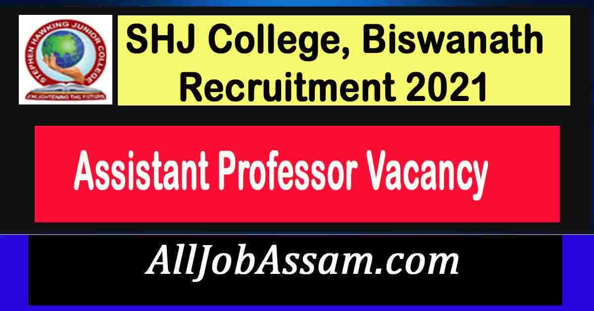 SHJ College, Biswanath Recruitment 2021