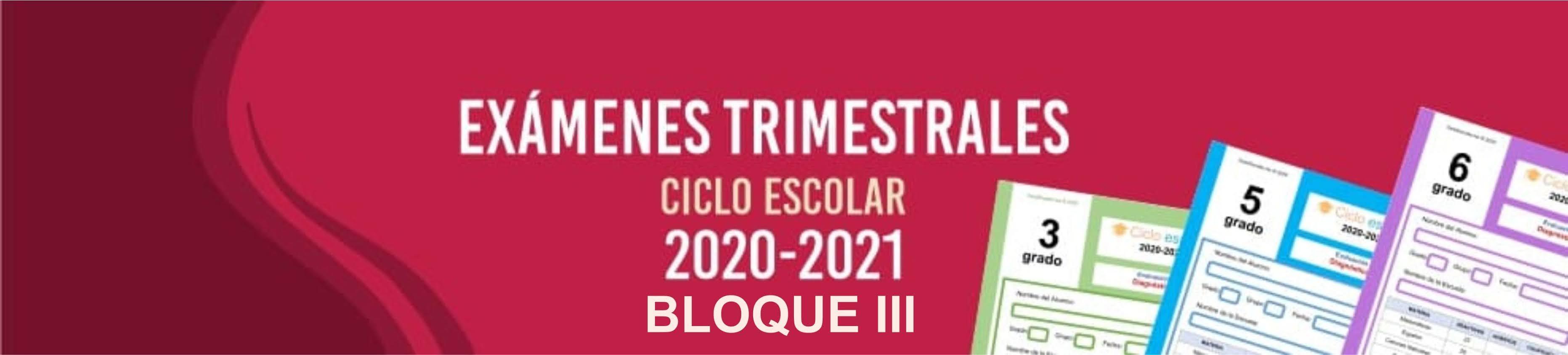 Exámenes Trimestrales Bloque 3 Nivel Primaria Ciclo Escolar 2020-2021
