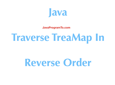 How To Iterate or Traverse TreaMap In Reverse Order in Java?