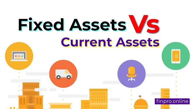 Fixed Assets VS Current Assets: Difference between fixed assets and current assets?