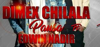 Dimex Chilala Feat. Edwin Nadir - Pausa
