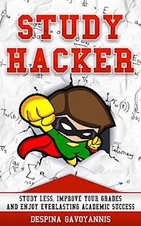 Study Hacker: Study less, improve your grades and enjoy everlasting academic success by Despina Gavoyannis
