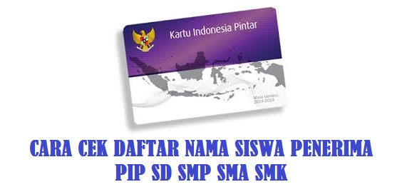 Cara Cek Daftar Nama Siswa Penerima PIP SD SMP SMA SMK Tahun  CARA CEK DAFTAR NAMA SISWA PENERIMA PIP SD SMP SMA SMK TAHUN 2020/2021