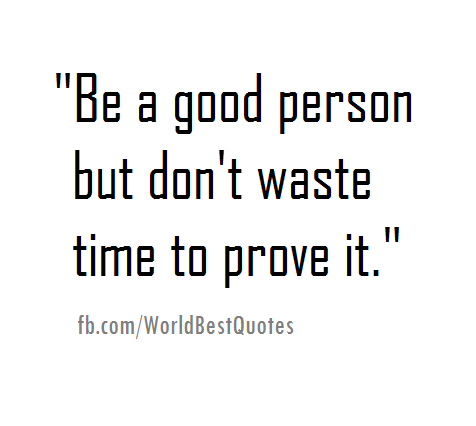 The World Best Quotes Be A Good Person But Dont Waste Time To