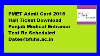 PMET Admit Card 2016 Hall Ticket Download Punjab Medical Entrance Test Re Scheduled Dates@bfuhs.ac.in