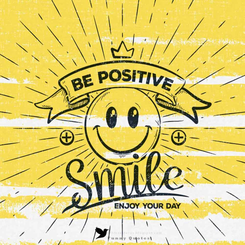 """be postive smile enjoy your day"""