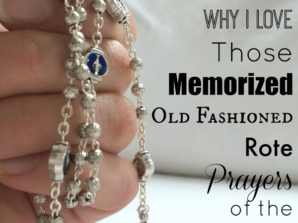 Why I Love Those Memorized Old Fashioned Rote Prayers of the Church