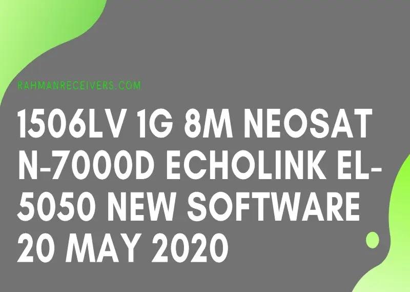 1506LV 1G 8M NEOSAT N-7000D ECHOLINK EL-5050 NEW SOFTWARE 20 MAY 2020