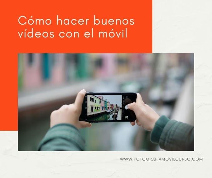 Cómo hacer buenos vídeos con el móvil
