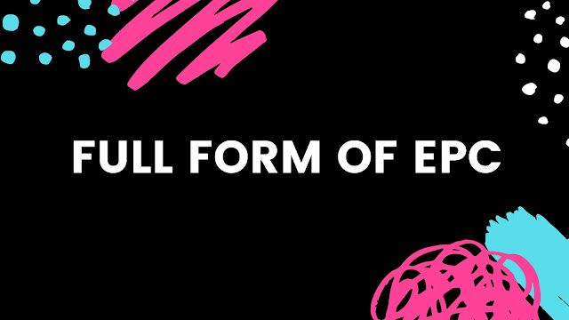 Full form of EPC | Get all information about EPC?