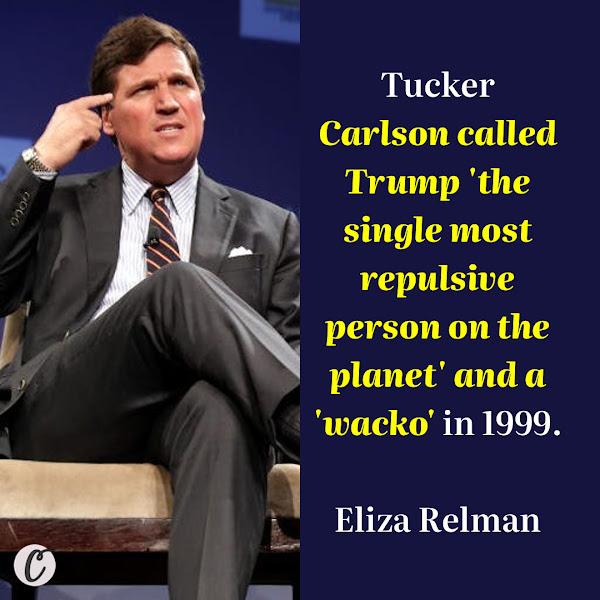 Tucker Carlson called Trump 'the single most repulsive person on the planet' and a 'wacko' in 1999. — Eliza Relman, Business Insider Senior Politics Reporter