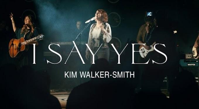 Kim Walker-Smith – I Say Yes  Song Lyrics