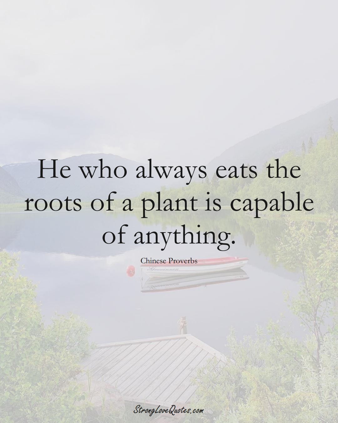 He who always eats the roots of a plant is capable of anything. (Chinese Sayings);  #AsianSayings