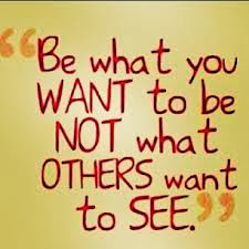be-what-you-want-to-be-not-what-others-want-to-see