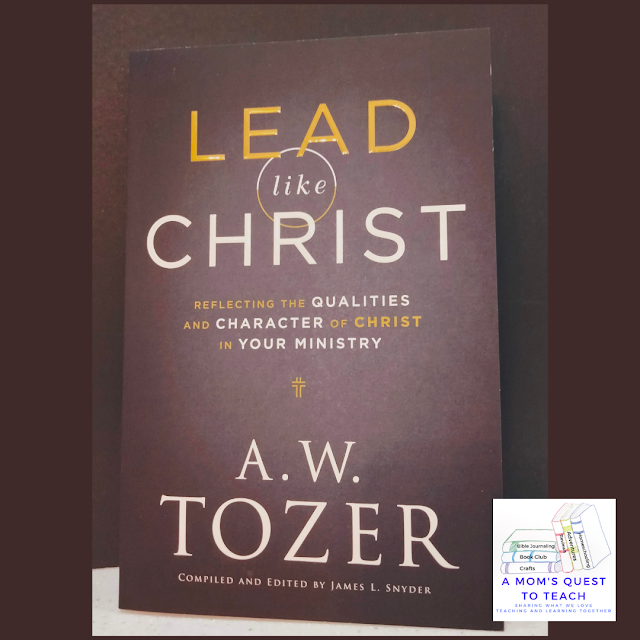 A Mom's Quest to Teach: Book Club: Book Review of Lead Like Christ: Reflecting the Qualities and Character of Christ in Your Ministry book