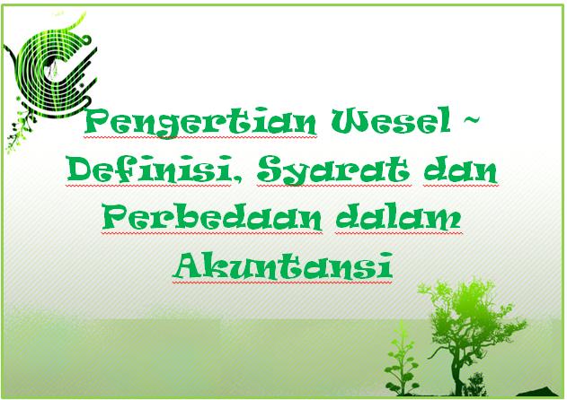 Pengertian Wesel ~ Definisi, Syarat dan Perbedaan dalam Akuntansi