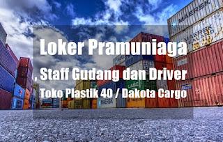 Loker Pramuniaga, Staff Gudang dan Driver di Toko Plastik 40  Dakota Cargo