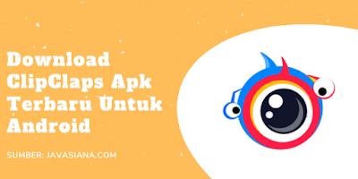 ClipClaps Apk Terbaru Untuk Android Download File Original dan Mod Gratis