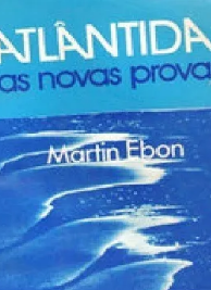 Martin Ebon - ATLANTIDA - AS NOVAS PROVAS