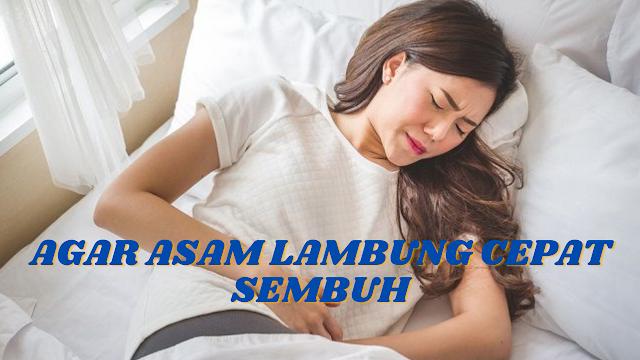 AGAR ASAM LAMBUNG CEPAT SEMBUH