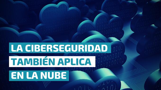 La Ciberseguridad también se aplica en la Nube