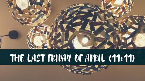 The Last Friday of April (11:11)