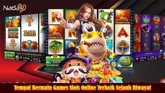 Tempat Bermain Games Slots Online Terbaik Sejauh Riwayat