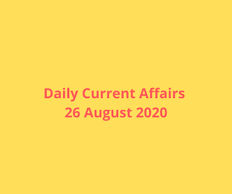 Daily Current Affairs 26  August 2020