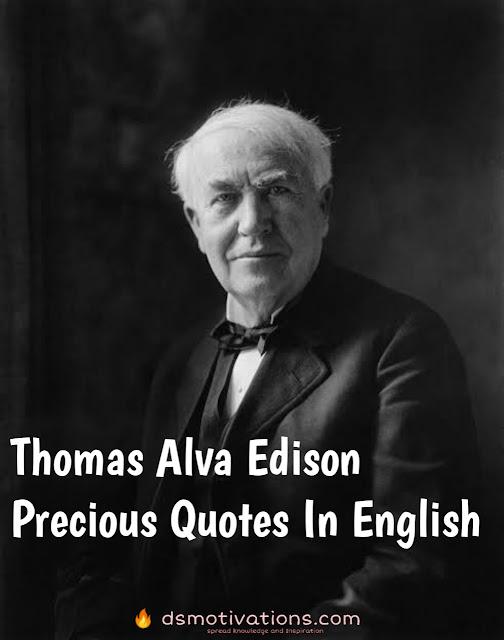 Thomas Alva Edison's Precious Quotes - Thomas Alva Edison thoughts