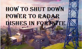 How to shut down power to radar dishes in fortnite, read here