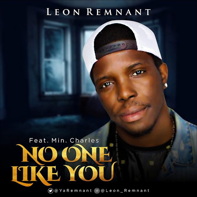 NEW MUSIC: NO ONE LIKE YOU BY LEON REMNANT FEAT. MIN. CHARLES | TWITTER: @YAREMNANT
