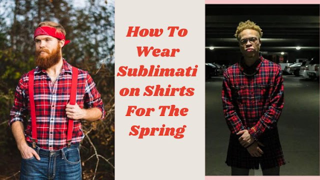 How To Wear Sublimation Shirts For The Spring