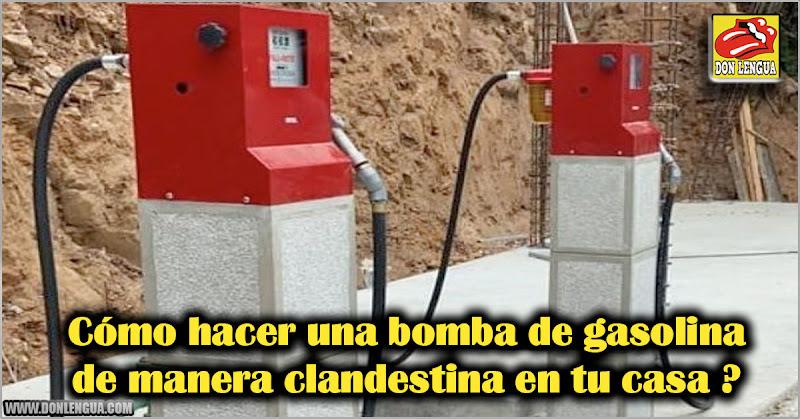Cómo hacer una bomba de gasolina de manera clandestina en casa ?