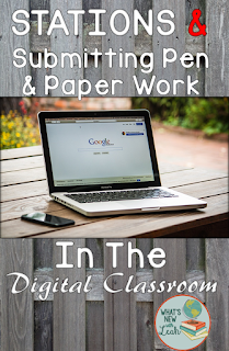 Stations and Submitting Pen and Paper Work in the Digital Classroom