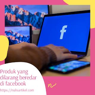 Produk yang dilarang beredar di facebook