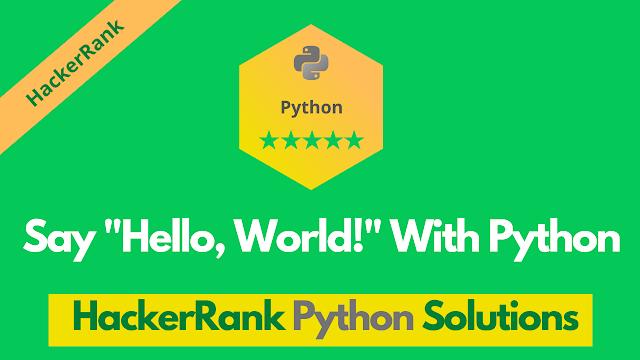 "HackerRank Say ""Hello, World!"" With Python problem solution"