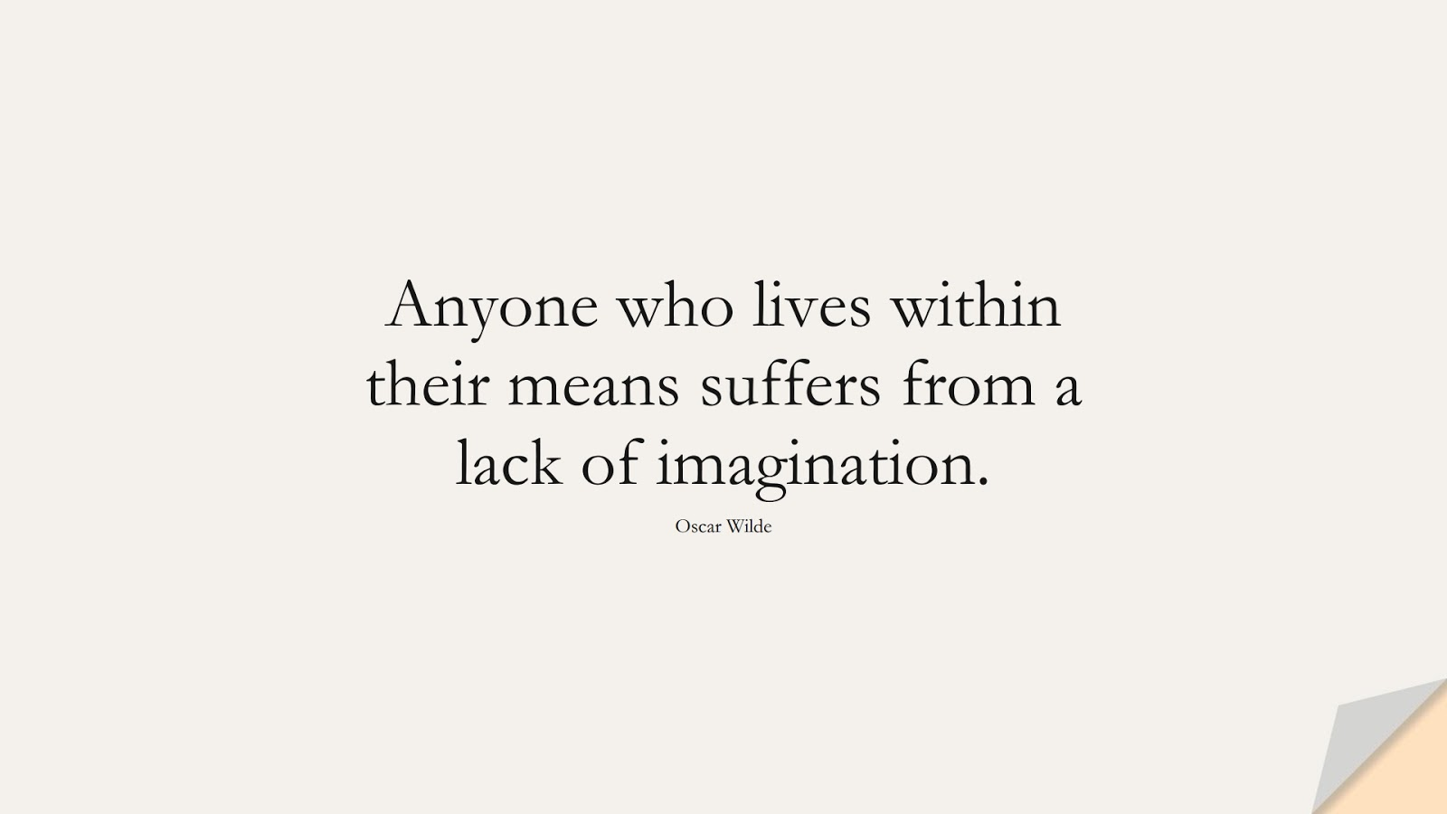 Anyone who lives within their means suffers from a lack of imagination. (Oscar Wilde);  #InspirationalQuotes