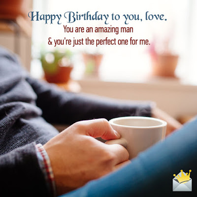 Happy Birthday wishes quotes for husband: happy birthday to you, love. you are an amazing man