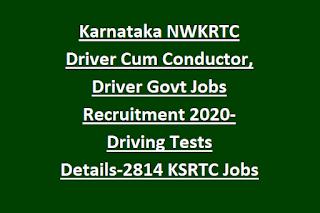 Karnataka NWKRTC Driver Cum Conductor, Driver Govt Jobs Recruitment Notification 2020-Driving Tests Details-2814 KSRTC Driver Jobs